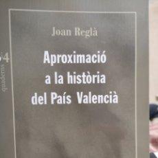 Libros: JOAN REGLÀ CAMPISTOL. APROXIMACIÓ A LA HISTÒRIA DEL PAÍS VALENCIÀ. 3I4, 1A ED DINS QUADERNS,NOV 1992. Lote 204158473