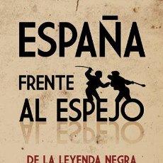 Libros: ESPAÑA FRENTE AL ESPEJO (DE LA LEYENDA NEGRA Y NACIONALISMOS) POR ANTONIO TORRES-ALCALÁ ANALIZAR SOM. Lote 206231803