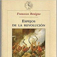 Libros: FRANCESCO BENIGNO ESPEJOS DE LA REVOLUCIÓN. Lote 206959052