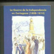 Libros: LIBRO LA GUERRA DE LA INDEPENDENCIA EN CARTAGENA 1808-1814.MURCIA.256 PAGINAS. EN PERFECTO ESTADO D. Lote 207405816