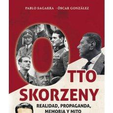 Livres: OTTO SKORZENY. REALIDAD, PROPAGANDA, MEMORIA Y MITO LA BIOGRAFÍA DE UNO DE LOS MAS WAFFEN SS. Lote 207832090