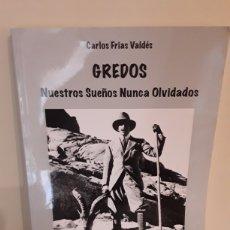 Libros: GREDOS NUESTROS SUEÑOS OLVIDADOS CARLOS FRIAS VALDES FIRMADO POR EL AUTOR. Lote 209203810