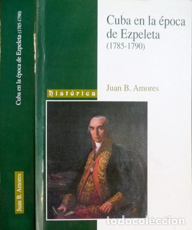 AMORES, JUAN B. CUBA EN LA ÉPOCA DE EZPELETA. 2001. (Libros Nuevos - Historia - Historia Moderna)