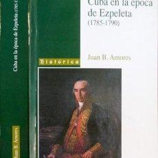 Libros: AMORES, JUAN B. CUBA EN LA ÉPOCA DE EZPELETA. 2001.. Lote 210679592