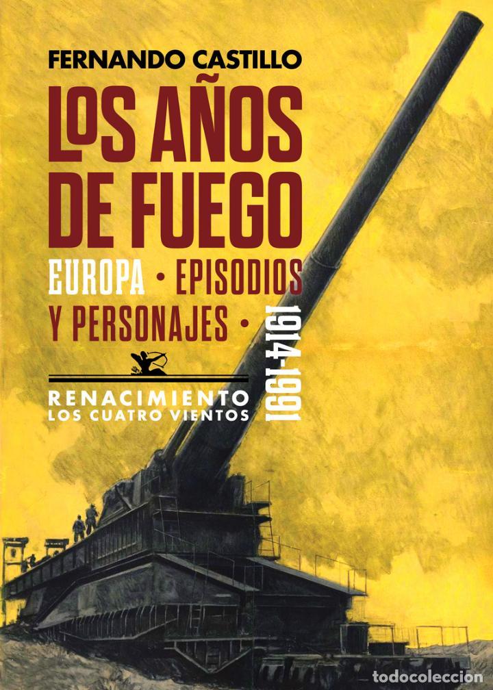 LOS AÑOS DE FUEGO.FERNANDO CASTILLO. (Libros Nuevos - Historia - Historia Moderna)