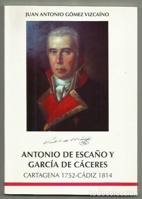LIBRO ANTONIO DE ESCAÑO Y GARCÍA DE CÁCERES CARTAGENA 1752-CADIZ 1814. HISTORIA. (Libros Nuevos - Historia - Historia Moderna)