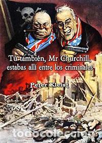 TÚ TAMBIÉN, MR CHURCHILL, ESTABAS ALLÍ ENTRE LOS CRIMINALES PETER KLEIST GASTOS GRATIS (Libros Nuevos - Historia - Historia Moderna)
