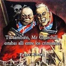 Livres: TÚ TAMBIÉN, MR CHURCHILL, ESTABAS ALLÍ ENTRE LOS CRIMINALES PETER KLEIST GASTOS GRATIS. Lote 213141851