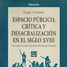 Libros: ROGER CHARTIER - ESPACIO PÚBLICO, CRÍTICA Y DESACRALIZACIÓN EN EL SIGLO XVIII. Lote 213153341