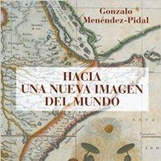 Libros: HACIA UNA NUEVA IMAGEN DEL MUNDO GONZALO MENÉNDEZ PIDAL REAL ACADEMIA DE HISTORIA 2003. Lote 213916827