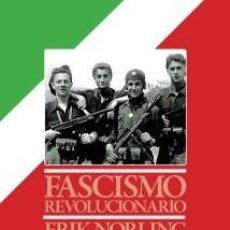 Libros: FASCISMO REVOLUCIONARIO, DE ERIK NORLING. PRÓLOGO DE ANDREA VIRGA. FIDES, GASTOS GRATIS. Lote 274524393