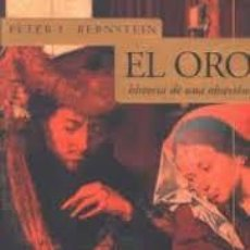 Livres: EL ORO HISTORIA DE UNA OBSESIÓN PETER L BERNSTEIN. Lote 214012105