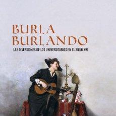 Livres: BURLA BURLANDO. LAS DIVERSIONES DE LOS UNIVERSITARIOS EN EL SIGLO XVI ALBERTO DEL CAMPO NUEVO. Lote 214650301