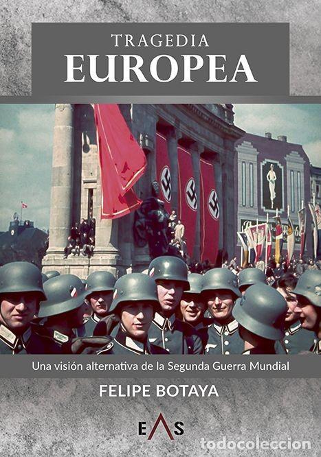 TRAGEDIA EUROPEA UNA VISIÓN ALTERNATIVA DE LA SEGUNDA GUERRA MUNDIAL FELIPE BOTAYA GASTOS GRATIS (Libros Nuevos - Historia - Historia Moderna)