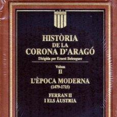 Livres: HISTÒRIA DE LA CORONA D'ARAGÓ, VOL. II. L'ÈPOCA MODERNA (1479-1715). FERRAN II I ELS ÀUSTRIA. Lote 217543748