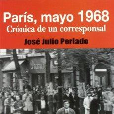 Libros: PARÍS, MAYO 1968, CRÓNICA DE UN CORRESPONSAL (JOSÉ JULIO PERLADO) EIUNSA 2008. Lote 219372398