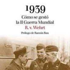 Libros: 1939. CÓMO SE GESTÓ LA SEGUNDA GUERRA MUNDIAL R. V. WEHRT [PRÓLOGO DE RAMÓN BAU] II ENR. Lote 221223236
