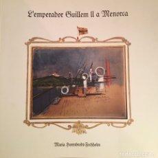 Libros: L'EMPERADOR GUILLEM II A MENORCA - MARIA HERRNBRODT-FECHELM. Lote 221429523