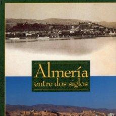 Libros: ALMERÍA ENTRE DOS SIGLOS.. Lote 222110580