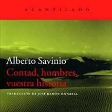 Libros: CONTAD, HOMBRES, VUESTRA HISTORIA SAVINIO, ALBERTO ACANTILADO, GASTOS DE ENVIO GRATIS. Lote 55133687