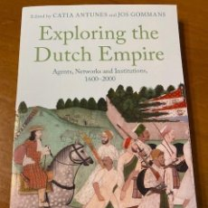 Libros: CATIA ANTUNES, JOS GOMMANS, EXPLORING THE DUTCH EMPIRE: AGENTS, NETWORKS AND INSTITUTIONS, 1600-2000. Lote 222713965