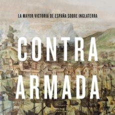 Livros: CONTRA ARMADA: LA MAYOR VICTORIA DE ESPAÑA SOBRE INGLATERRA. LUÍS GORROCHATEGUI.. Lote 223963456
