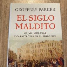 Livros: EL SIGLO MALDITO, CLIMA, GUERRAS Y CATÁSTROFES EN EL SIGLO XVII .-GEOFFREY PARKER. Lote 224058502