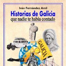 Libros: HISTORIAS DE GALICIA, QUE NADIE TE HABÍA CONTADO, IVAN FERNÁNDEZ AMIL, PUBLICACIONES ARENAS. Lote 226994080