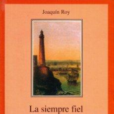 Libros: LA SIEMPRE FIEL. UN SIGLO DE RELACIONES HISPANOCUBANAS (1898-1998). JOAQUÍN ROY. PRIMERA EDICIÓN. Lote 229179270