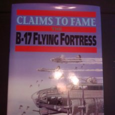 Libros: CLAIMS TO FAME THE B17 FLYING FORTRESS. Lote 230003125