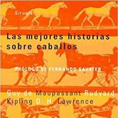 Libros: LAS MEJORES HISTORIAS SOBRE CABALLOS (LAS TRES EDADES)RUDYARD KIPLING (AUTOR), GUY DE MAUPASSANT ,. Lote 231970885