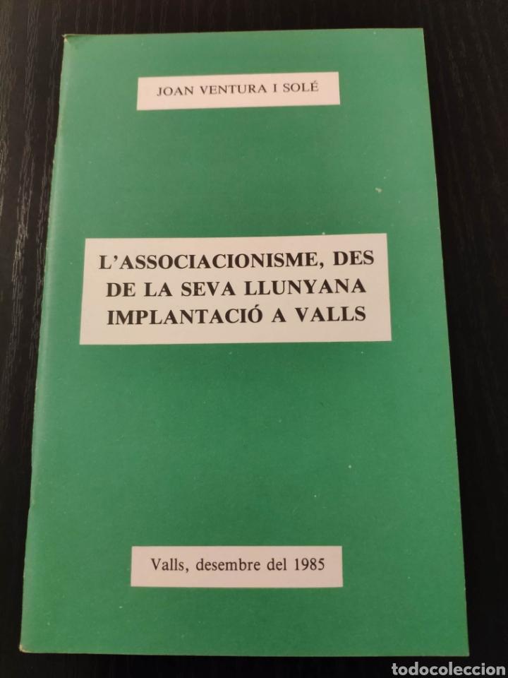 L'ASSOCIACIONISME, DES DE LA SEVA LLUNYANA IMPLANTACIÓ A VALLS - JOAN VENTURA I SOLÉ (Libros Nuevos - Historia - Historia Moderna)