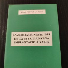 Libros: L'ASSOCIACIONISME, DES DE LA SEVA LLUNYANA IMPLANTACIÓ A VALLS - JOAN VENTURA I SOLÉ. Lote 233717475