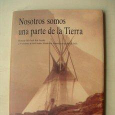 Libros: NOSOTROS SOMOS PARTE DE LA TIERRA / MENSAJE DEL GRAN JEFE SEATTLE AL PRESIDENTE DE EEUU. AÑO 1855. Lote 235088295