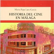 Libros: HISTORIA DEL CINE EN MÁLAGA. MARÍA PEPA LARA GARCÍA. EDITORIAL SARRIÁ.. Lote 235841740