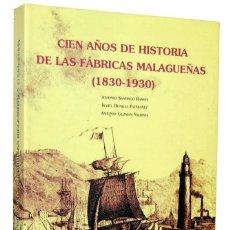 Libros: CIEN AÑOS DE HISTORIA DE LAS FÁBRICAS MALAGUEÑAS (1.830-1.930) ACENTO ANDALUZ.. Lote 235848000