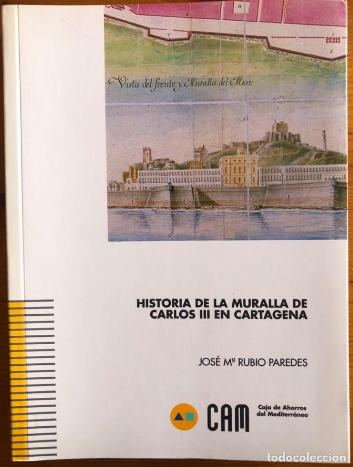 CARTAGENA- LA MURALLA DE CARLOS III- JOSE MARIA RUBIO PAREDES- 2001 (Libros Nuevos - Historia - Historia Moderna)