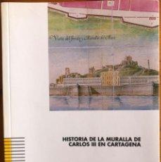 Libros: CARTAGENA- LA MURALLA DE CARLOS III- JOSE MARIA RUBIO PAREDES- 2001. Lote 239646295