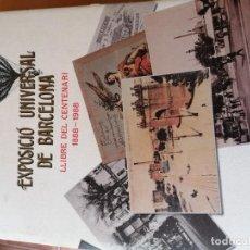 Libros: EXPOSICIÓ UNIVERSAL DE BARCELONA 1888-1988 LLIBRE DEL CENTENARI. Lote 239977055