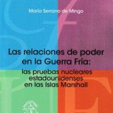 Libros: LAS RELACIONES DE PODER EN LA GUERTRA FRÍA: PRUEBAS NUCLEARES ESTADOUNIDENSES EN LAS MARSHALL (FUE). Lote 240515325