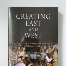 Libros: NANCY BISAHA, CREATING EAST AND WEST: RENAISSANCE HUMANISM AND THE OTTOMAN TURKS (2004). Lote 244910995