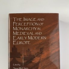 Libros: THE IMAGE AND PERCEPTION OF MONARCHY IN MEDIEVAL AND EARLY MODERN EUROPE, ED. WOODACRE (2014). Lote 246556450
