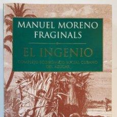 Libros: EL INGENIO. COMPLEJO ECONOMICO SOCIAL CUBANO DEL AZUCAR.MANUEL MORENO FRAGINALS. COMPLEJO ECONÓMICO. Lote 246568130