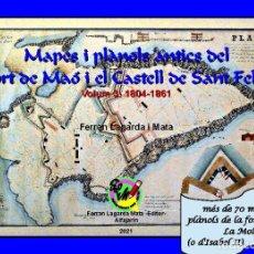 Livres: MAPES I PLÀNOLS ANTICS DEL PORT DE MAÓ I EL CASTELL DE SANT FELIP. VOLUM 3: 1804-1861. Lote 251470995