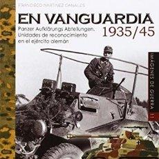 Libri: EN VANGUARDIA 1935/45 PANZER AUFKLARUNGS ABTEILUNGEN. UNIDADES DE RECONOCIMIENTO EN EL EJERCITO ALE. Lote 252105225