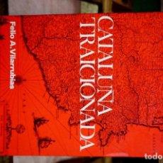 Libros: VILARRUBIAS FELIO A. CATALUÑA TRAICIONADA. Lote 254372190