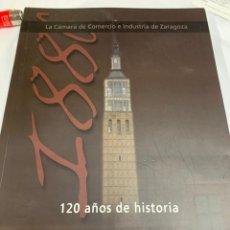 Libros: 120 AÑOS DE HISTORIA DE LA CÁMARA DE COMERCIO DE ZARAGOZA. Lote 259903090