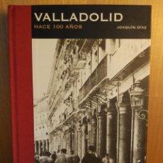 Libros: VALLADOLID HACE 100 AÑOS. JOAQUÍN DÍAZ. Lote 262023675