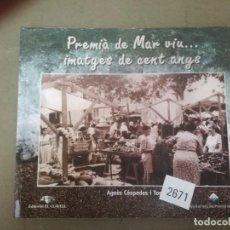 Libros: PREMIA DE MAR VIU… IMATGES DE CENT ANYS. Lote 262469220