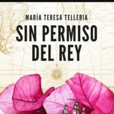 Libros: SIN PERMISO DEL REY MARÍA TERESA TELLERIA. JEANNE BARET. LA PRIMERA MUJER QUE DIO LA VUELTA AL MUNDO. Lote 266980439